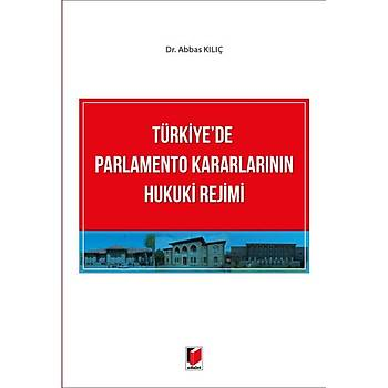 Adalet Yayýnevi  Türkiye'de Parlamento Kararlarýnýn Hukuki Rejimi Abbas Kýlýç