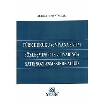 Türk Hukuku ve Viyana Satým Sözleþmesi (CISG) Uyarýnca Satýþ Sözleþmesinde Aliud Abdullah Harun Ataþlar Yetkin Yayýnevi