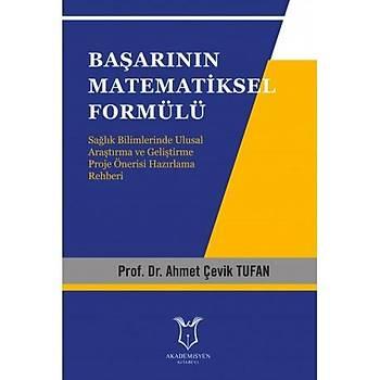 Akademisyen Kitabevi  Baþarýnýn Matematiksel Formülü saðlýk bilimlerinde ulusal araþtýrma ve geliþtirme proje önerisi hazýrlama