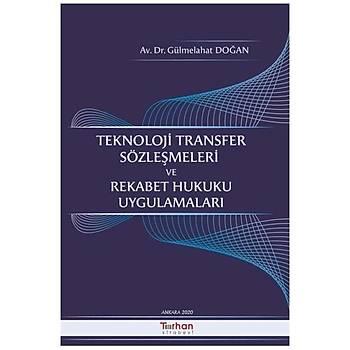 Turhan Kitabevi Teknoloji Transfer Sözleþmeleri Ve Rekabet Hukuku Uygulamalarý Gülmelahat Doðan
