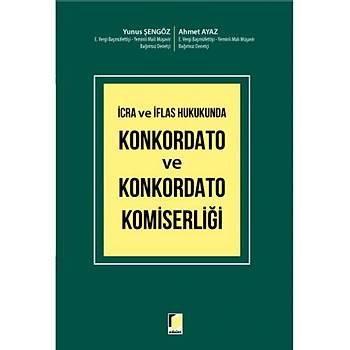 Adalet Yayýnevi  Ýcra ve Ýflas Hukukunda Konkordato ve Konkordato Komiserliði Yunus Þengöz, Ahmet Ayaz