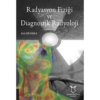 Akademisyen Kitabevi Radyasyon Fiziði ve Diagnostik Radyoloji Aida KESSARA