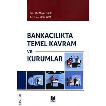 Bankacýlýkta Temel Kavram ve Kurumlar Prof. Dr. Murat Balcý, Emre Yeþilkaya