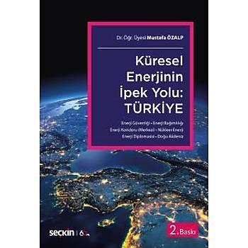 Seçkin Yayýnlarý  Küresel Enerjinin Ýpek Yolu: Türkiye