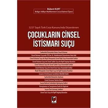 Adalet Yayýnevi  5237 Sayýlý Türk Ceza Kanunu'nda Düzenlenen Çocuklarýn Cinsel Ýstismarý Suçu Bülent Kurt