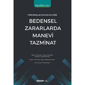 Seçkin Yayýnlarý  Türk Borçlar Kanunu'na Göre Bedensel Zararlarda Manevi Tazminat Þafak Arýkan