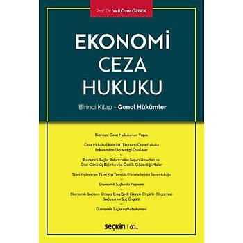 Seçkin Yayýnlarý   Ekonomi Ceza Hukuku Birinci Kitap – Genel Hükümler Veli Özer Özbek