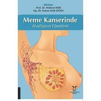 Akademisyen Kitabevi Meme Kanserinde Aksillanýn Yönetimi Prof.Dr.Mehmet ESER, Op.Dr.Serkan Fatih YEÐEN