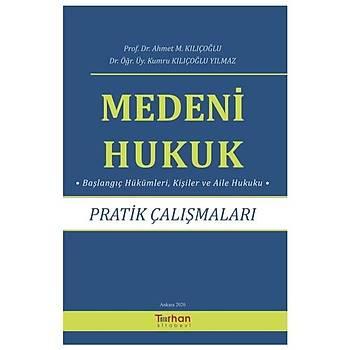 Turhan Kitabevi  Medeni Hukuk Pratik Çalýþmalarý Ahmet M. Kýlýçoðlu, Kumru Kýlýçoðlu Yýlmaz