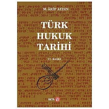 Türk Hukuk Tarihi (M. Akif Aydýn) M. Akif Aydýn Beta Yayýncýlýk