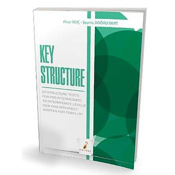 Pelikan Yayýnevi Key Structure 20 Structure Tests For Pre Intermediate to Intermediate Levels New and Genuinely Written for TOEFL ITP Pýnar Kýlý,