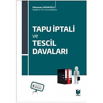 Adalet Yayýnevi  Tapu Ýptali ve Tescil Davalarý (Süleyman Sapanoðlu) (Ciltli)