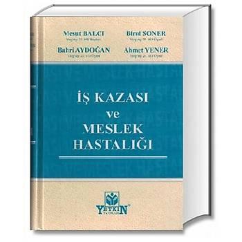 Ýþ Kazasý ve Meslek Hastalýðý Mesut Balcý, Birol Soner, Bahri Aydoðan, Ahmet Yener Yetkin Yayýnevi