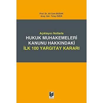 Adalet Açýklayýcý Notlarla Hukuk Muhakemeleri Kanunu Hakkýndaki Ýlk 100 Yargýtay Kararý - Ali Cem Budak, Tülay Özer Adalet Yayýnevi