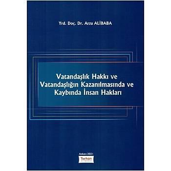 Turhan Kitabevi Vatandaþlýk Hakký ve Vatandaþlýðýn Kazanýlmasýnda ve Kaybýnda Ýnsan Haklarý Arzu Alibaba
