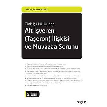 Seçkin Yayýncýlýk Türk Ýþ Hukukunda Alt Ýþveren (Taþeron) Ýliþkisi ve Muvazaa Sorunu Prof. Dr. Ýbrahim Aydýnlý