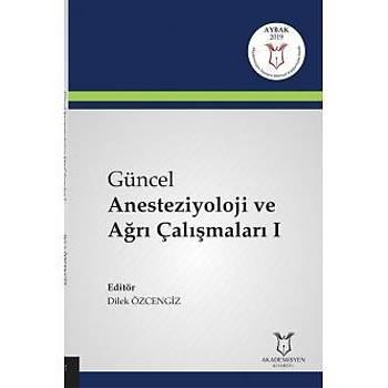 Akademisyen Kitabevi   Güncel Anesteziyoloji ve Aðrý Çalýþmalarý I Dilek Özcengiz