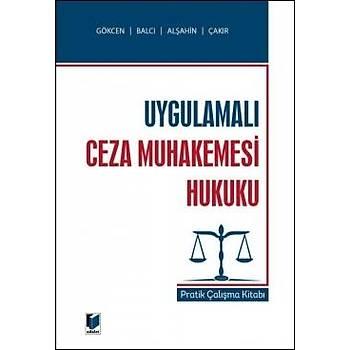 Adalet Yayýnevi Uygulamalý Ceza Muhakemesi Hukuku Pratik Çalýþma Kitabý Ahmet Gökcen, Kerim Çakýr, Murat Balcý