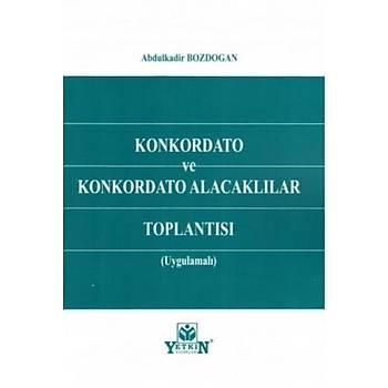 Konkordato ve Konkordato Alacaklarý Toplantýsý (Uygulamalý) Abdulkadir Bozdoðan Yetkin Yayýnevi