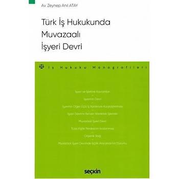 Seçkin Yayýnlarý  Türk Ýþ Hukukunda Muvazaalý Ýþyeri Devri Ýþ Hukuku Monografileri Zeynep Anýl Atay