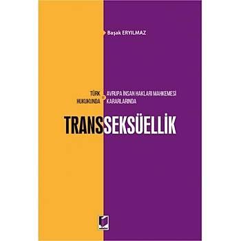 Adalet Yayýnevi  Türk Hukukunda ve Avrupa Ýnsan Haklarý Mahkemesi Kararlarýnda Transseksüellik Baþak Eryýlmaz