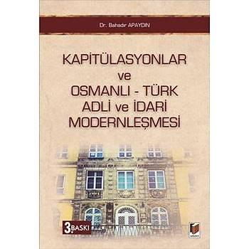Adalet Kapitülasyonlar Ve Osmanlý Türk Adli Ve Ýdari Modernleþmesi - Bahadýr Apaydýn