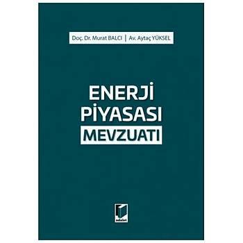Adalet Enerji Piyasasý Mevzuatý Murat Balcý, Aytaç Yüksel Adalet Yayýnevi