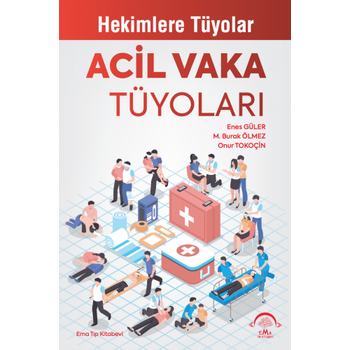 Ema Týp Kitabevi  Acil Vaka Tüyolarý Enes Güler, M.Burak Ölmez, Onur Tokoçin