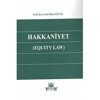 Hakkaniyet (Equity Law) Cevdet Ýlhan Günay Yetkin Yayýnevi