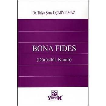 Bona Fides (Dürüstlük Kuralý) Talya Þans Uçaryýlmaz Yetkin Yayýnevi