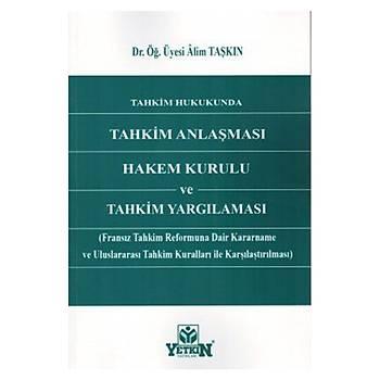 Tahkim Hukukunda Tahkim Anlaþmasý Hakem Kurulu ve Tahkim Yargýlamasý Alim Taþkýn Yetkin Yayýnevi