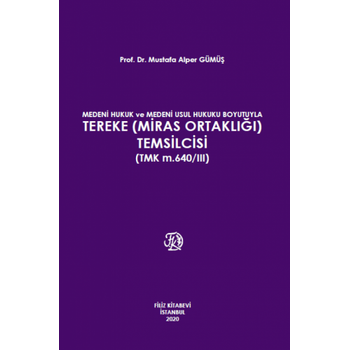 Filiz Kitabevi    Medeni hukuk ve Medeni Usul Hukuku Boyutuyla Tereke (Miras Ortaklýðý) Temsilcisi (TMK m. 640/III) Mustafa Alper Gümüþ
