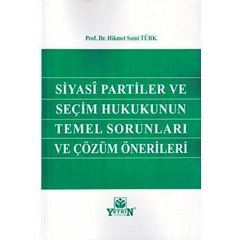 Siyasi Partiler ve Seçim Hukukunun Temel Sorunlarý ve Çözüm Önerileri Hikmet Sami Türk Yetkin Yayýnevi
