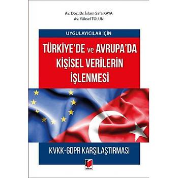 Adalet Yayýnevi  Uygulayýcýlar için Türkiye'de ve Avrupa'da Kiþisel Verilerin Ýþlenmesi KVKK-GDPR Karþýlaþtýrmasý Ýslam Safa Kaya, Yüksel Tolun