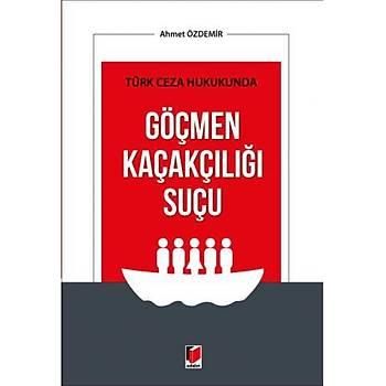 Adalet Yayýnevi   Türk Ceza Hukukunda Göçmen Kaçakçýlýðý Suçu Ahmet Özdemir