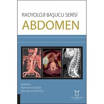 Akademisyen Kitabevi  Radyoloji Baþucu Serisi - Abdomen Mehmet Ali GEDÝK, Þahinde ATLANOÐLU