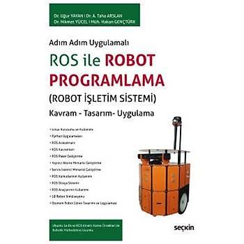Seçkin Yayýnlarý  Adým Adým Uygulamalý ROS ile Robot Programlama Kavram – Tasarým– Uygulama Uður Yayan, Taha Arslan, Hikmet Yücel, Hakan Gençtürk