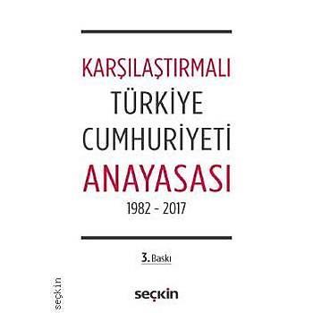 Seçkin Yayýnlarý    Karþýlaþtýrmalý Türkiye Cumhuriyeti Anayasasý 1982 – 2017 Remzi Özmen
