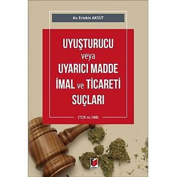 Adalet Yayýnevi  Uyuþturucu veya Uyarýcý Madde Ýmal ve Ticareti Suçlarý (TCK m.188) Ertekin Aksüt