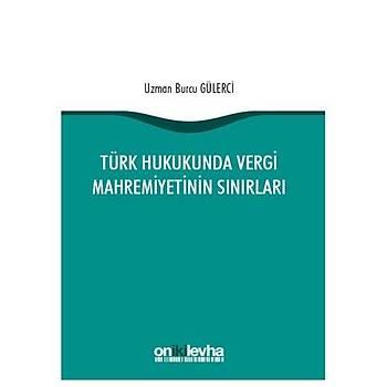 On Ýki Levha Türk Hukukunda Vergi Mahremiyetinin Sýnýrlarý - Burcu Gülerci On Ýki Levha Yayýnlarý