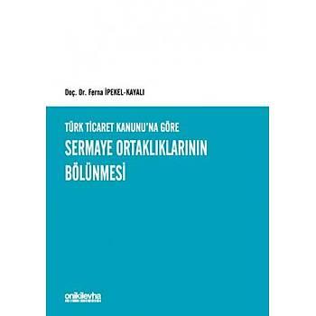 On Ýki Levha Yayýnlarý  Türk Ticaret Kanunu'na Göre Sermaye Ortaklýklarýnýn Bölünmesi Ferna Ýpekel Kayalý