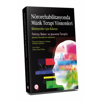 Hipokrat Kitabevi  Nörorehabilitasyonda Müzik Terapi Yöntemleri Klinisyenler için Kýlavuz Öznur Tunca Yýlmaz