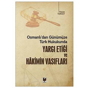 Adalet Yayýnevi Adalet Türk Hukukunda Yargý Etiði ve Hakimin Vasýflarý Hasan Turgut