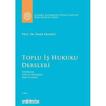 On Ýki Levha Yayýnlarý  Ýstanbul Üniversitesi Hukuk Fakültesi Ders Kitaplarý Dizisi Toplu Ýþ Hukuku Dersleri Ömer Ekmekçi