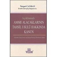 Yetkin Yayýnlarý Açýklamalý Amme Alacaklarýnýn Tahsil Usulü Hakkýnda Kanun (Turgut Candan)