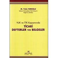 Vedat Kitapçýlýk VUK ve TTK Kapsamýnda Ticari Defterler ve Belgeler (Vefa Toroslu)