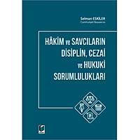 Adalet Yayýnlarý Hakim ve Savcýlarýn Disiplin,Cezai ve Hukuki Sorumluluklarý (Selman Eskiler)
