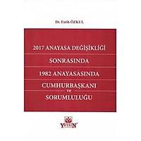 Yetkin Yayýnlarý 2017 Anayasa Deðiþikliði Sonrasýnda 1982 Anayasasýnda Cumhurbaþkaný ve Sorumluluðu Fatih Özkul