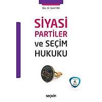 Seçkin Yayýnevi Siyasi Partiler ve Seçim Hukuku (Þeref Ýba)