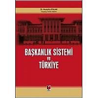 Adalet Yayýnlarý Baþkanlýk Sistemi ve Türkiye (Mustafa Atalan)